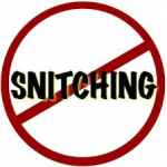 Is it snitching? Are you a snitch?